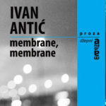 Ivan Antić: MEMBRANE, MEMBRANE (Kulturni centar Novog Sada, 2016)