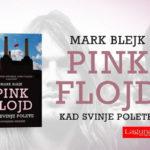 PINK  FLOYD (KAD SVINJE POLETE) MARK BLEJK